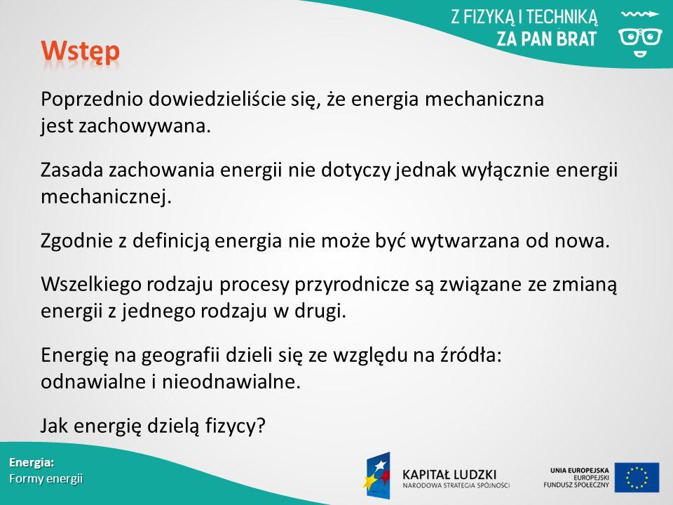 Energia: Formy energii Poprzednio dowiedzieliście się, że energia mechaniczna jest zachowywana.