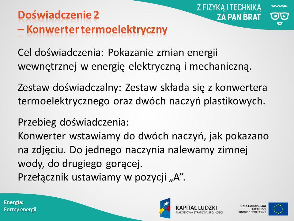 Energia: Formy energii Cel doświadczenia: Pokazanie zmian energii wewnętrznej w energię elektryczną i mechaniczną.