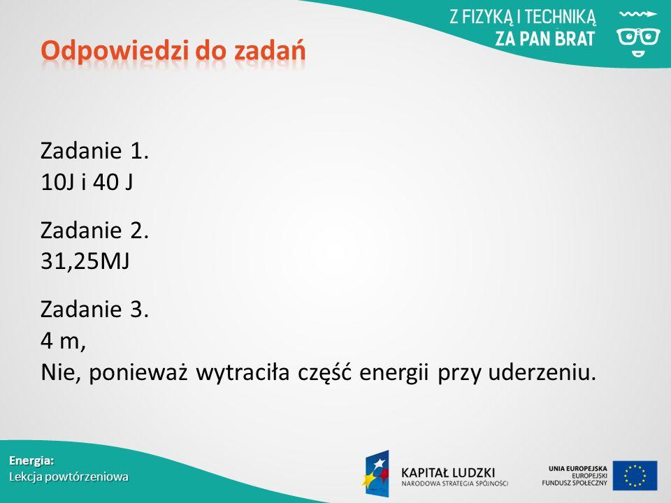 Energia: Lekcja powtórzeniowa Zadanie 1. 10J i 40 J Zadanie 2.