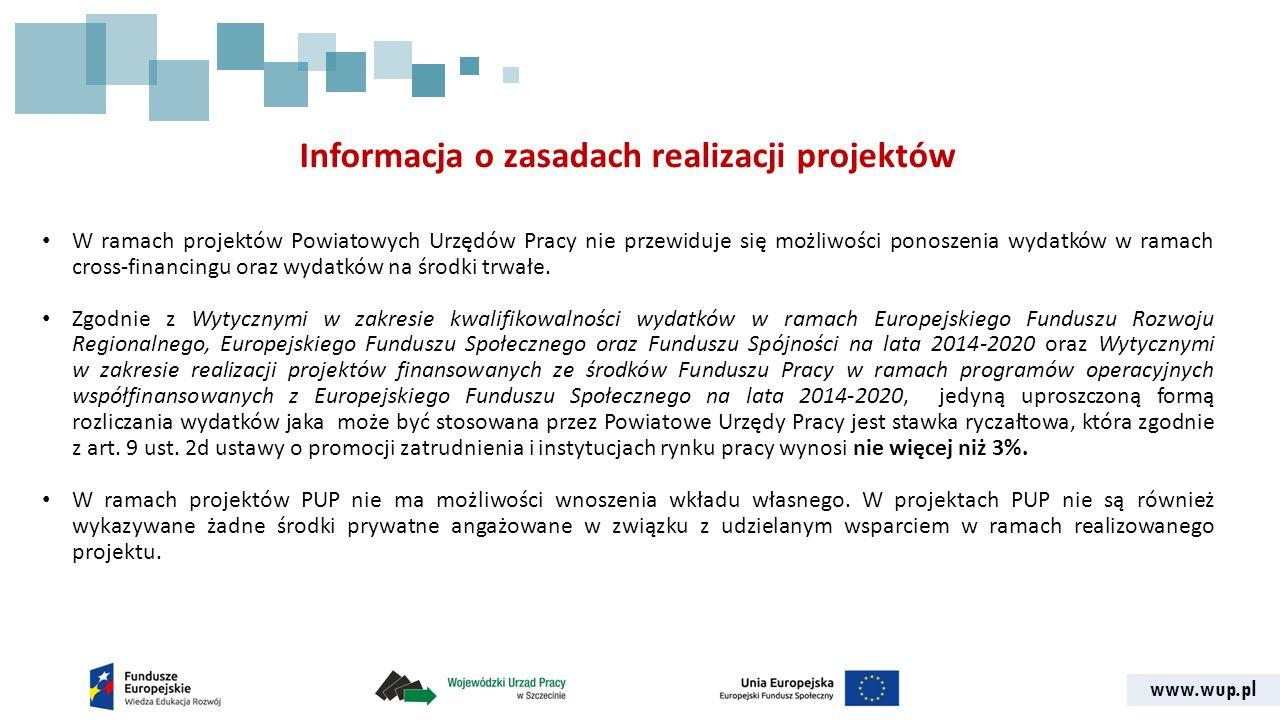 www.wup.pl Informacja o zasadach realizacji projektów W ramach projektów Powiatowych Urzędów Pracy nie przewiduje się możliwości ponoszenia wydatków w ramach cross-financingu oraz wydatków na środki trwałe.