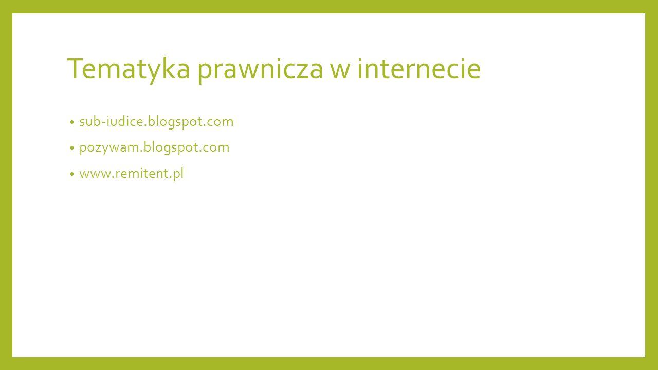 Tematyka prawnicza w internecie sub-iudice.blogspot.com pozywam.blogspot.com www.remitent.pl