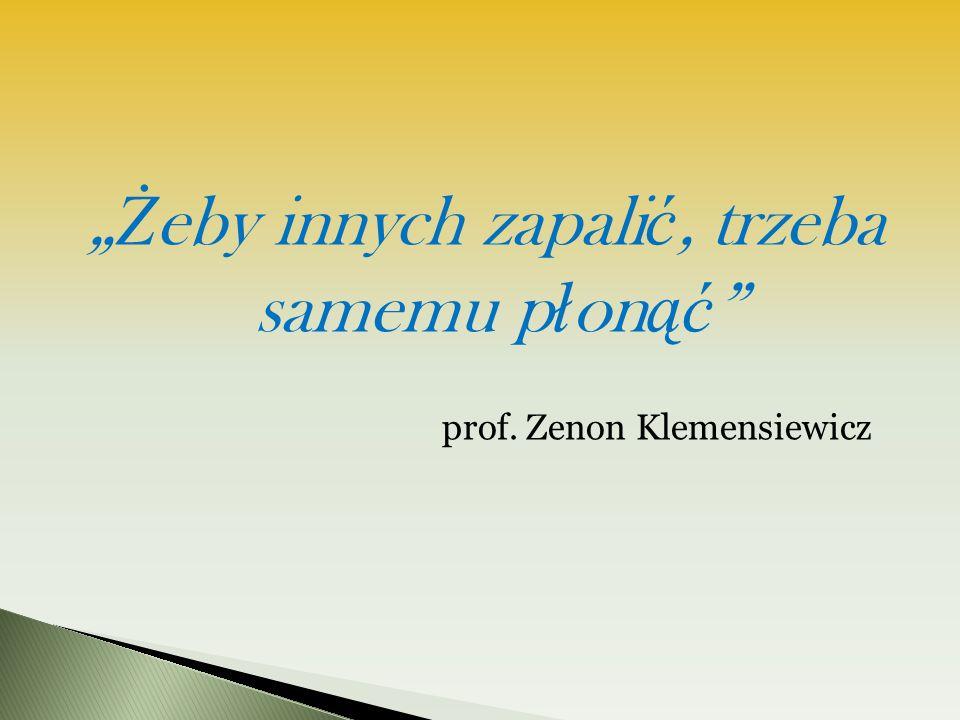 """"""" Ż eby innych zapali ć, trzeba samemu p ł on ąć """" prof. Zenon Klemensiewicz"""