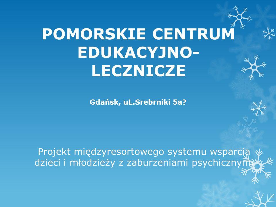 POMORSKIE CENTRUM EDUKACYJNO- LECZNICZE Gdańsk, uL.Srebrniki 5a.