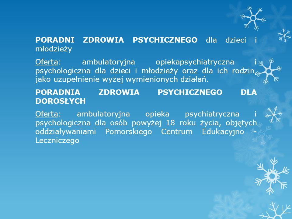 PORADNI ZDROWIA PSYCHICZNEGO dla dzieci i młodzieży Oferta: ambulatoryjna opiekapsychiatryczna i psychologiczna dla dzieci i młodzieży oraz dla ich rodzin, jako uzupełnienie wyżej wymienionych działań.
