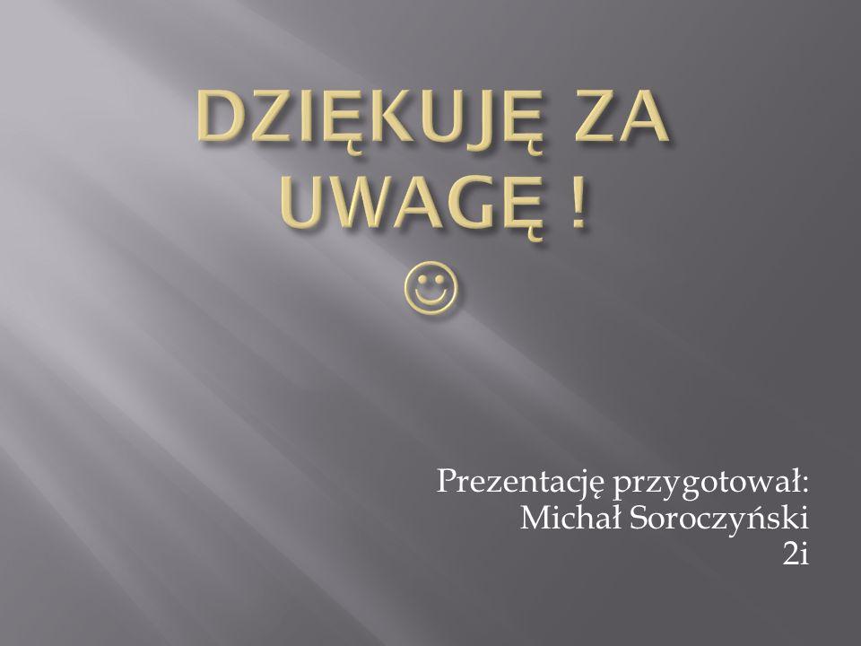 Prezentację przygotował: Michał Soroczyński 2i