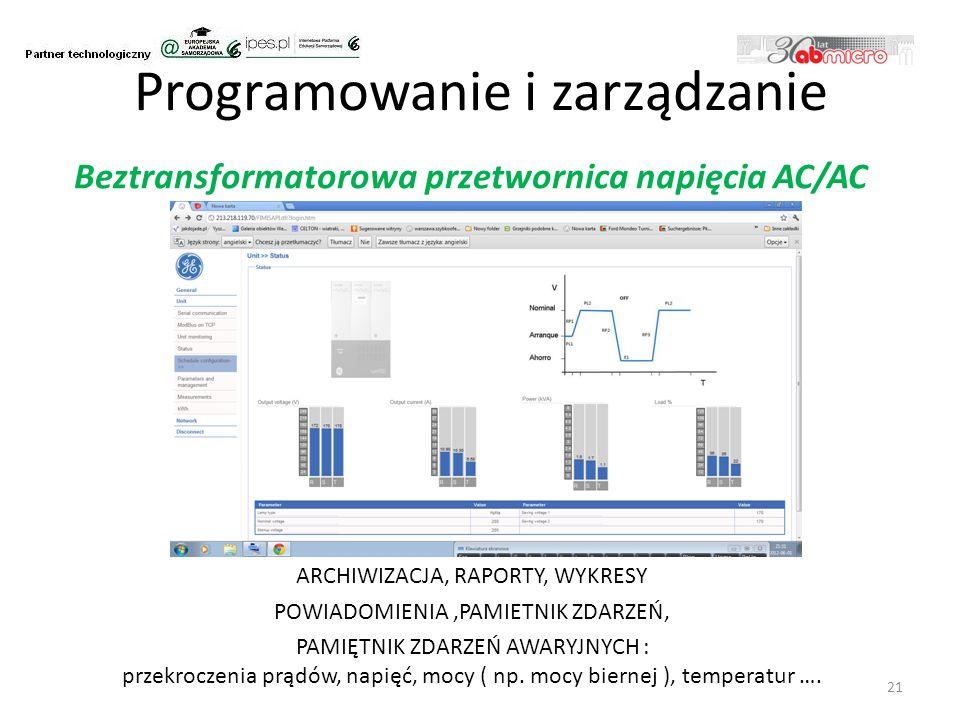 21 Programowanie i zarządzanie Beztransformatorowa przetwornica napięcia AC/AC ARCHIWIZACJA, RAPORTY, WYKRESY POWIADOMIENIA,PAMIETNIK ZDARZEŃ, PAMIĘTNIK ZDARZEŃ AWARYJNYCH : przekroczenia prądów, napięć, mocy ( np.