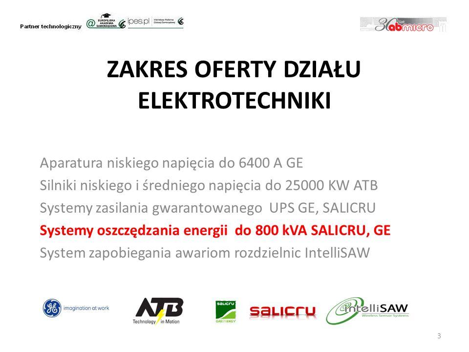 ZAKRES OFERTY DZIAŁU ELEKTROTECHNIKI Aparatura niskiego napięcia do 6400 A GE Silniki niskiego i średniego napięcia do 25000 KW ATB Systemy zasilania gwarantowanego UPS GE, SALICRU Systemy oszczędzania energii do 800 kVA SALICRU, GE System zapobiegania awariom rozdzielnic IntelliSAW 3