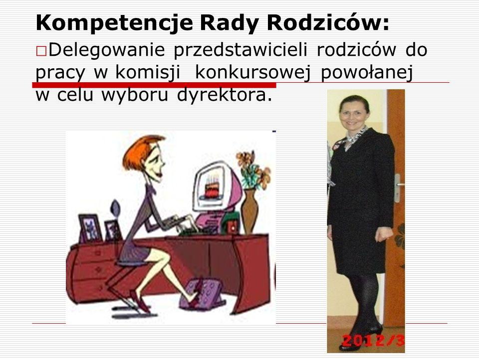 Kompetencje Rady Rodziców: □ Delegowanie przedstawicieli rodziców do pracy w komisji konkursowej powołanej w celu wyboru dyrektora.