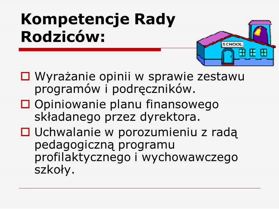 Kompetencje Rady Rodziców:  Wyrażanie opinii w sprawie zestawu programów i podręczników.  Opiniowanie planu finansowego składanego przez dyrektora.