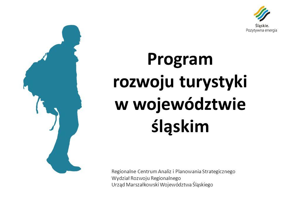 Program rozwoju turystyki w województwie śląskim Regionalne Centrum Analiz i Planowania Strategicznego Wydział Rozwoju Regionalnego Urząd Marszałkowski Województwa Śląskiego