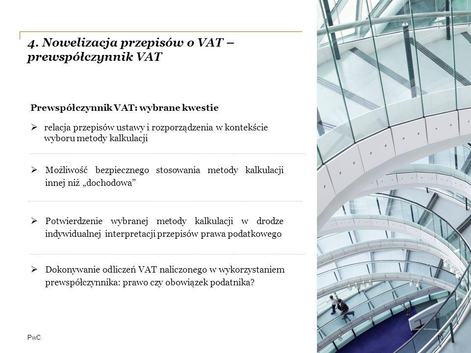 """PwC 4. Nowelizacja przepisów o VAT – prewspółczynnik VAT 10  Możliwość bezpiecznego stosowania metody kalkulacji innej niż """"dochodowa"""" Prewspółczynni"""