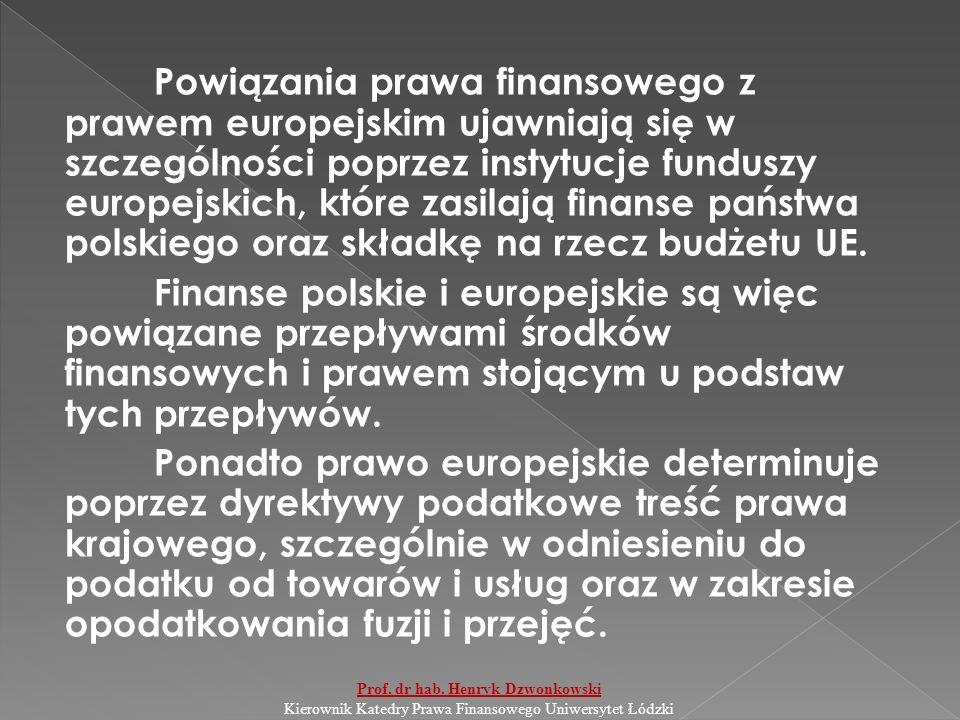Powiązania prawa finansowego z prawem europejskim ujawniają się w szczególności poprzez instytucje funduszy europejskich, które zasilają finanse państwa polskiego oraz składkę na rzecz budżetu UE.