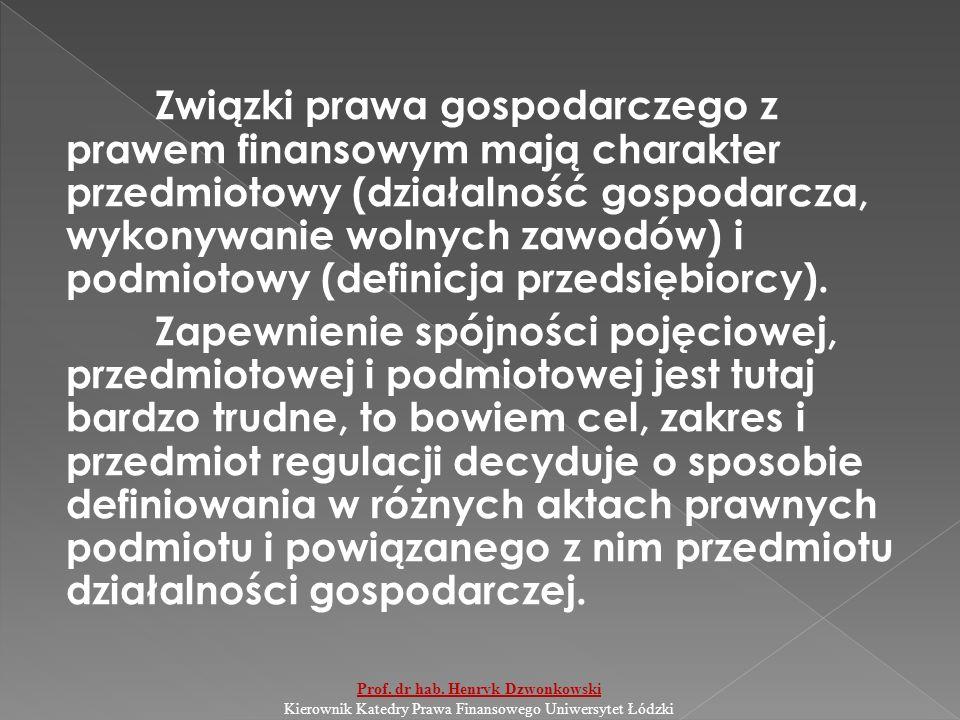 Związki prawa gospodarczego z prawem finansowym mają charakter przedmiotowy (działalność gospodarcza, wykonywanie wolnych zawodów) i podmiotowy (definicja przedsiębiorcy).