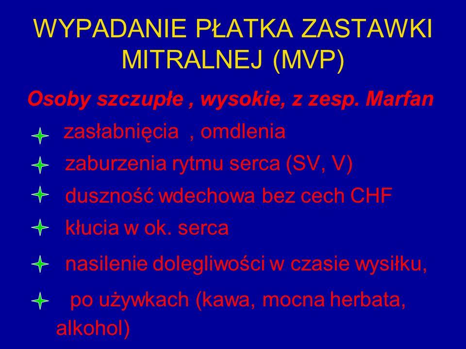 WYPADANIE PŁATKA ZASTAWKI MITRALNEJ (MVP) Osoby szczupłe, wysokie, z zesp.