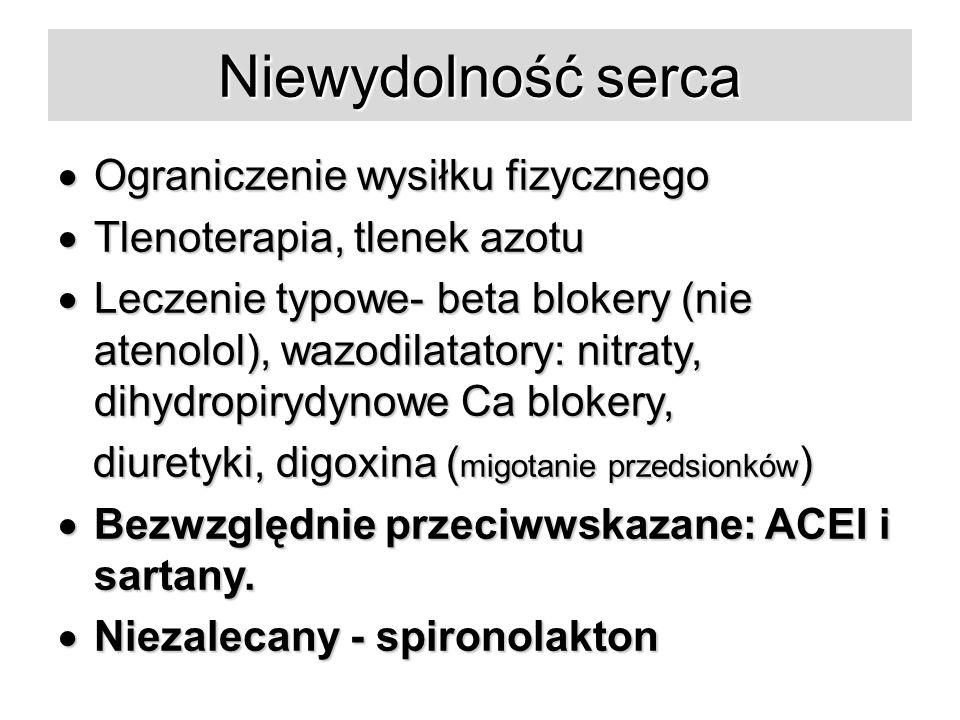 Niewydolność serca  Ograniczenie wysiłku fizycznego  Tlenoterapia, tlenek azotu  Leczenie typowe- beta blokery (nie atenolol), wazodilatatory: nitraty, dihydropirydynowe Ca blokery, diuretyki, digoxina ( migotanie przedsionków ) diuretyki, digoxina ( migotanie przedsionków )  Bezwzględnie przeciwwskazane: ACEI i sartany.