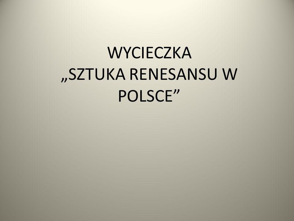 """WYCIECZKA """"SZTUKA RENESANSU W POLSCE"""