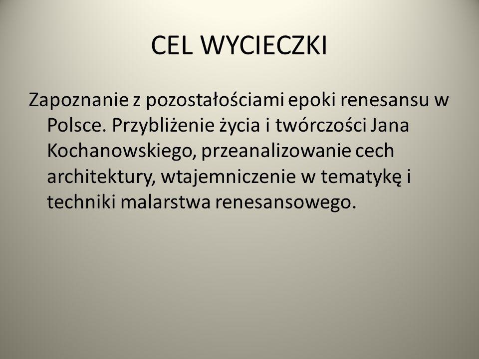 CEL WYCIECZKI Zapoznanie z pozostałościami epoki renesansu w Polsce.