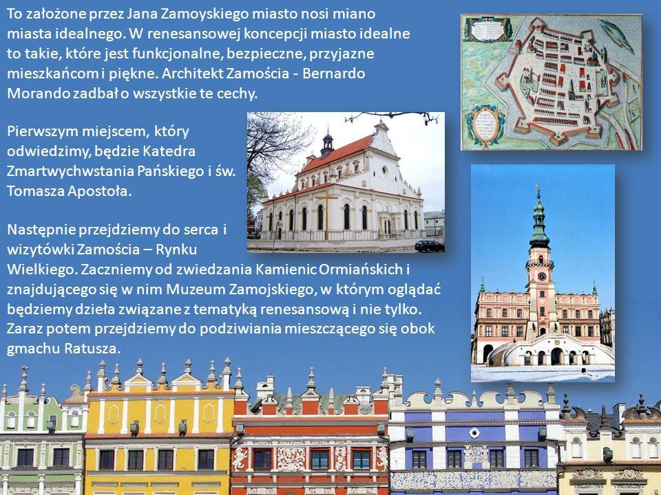 To założone przez Jana Zamoyskiego miasto nosi miano miasta idealnego.