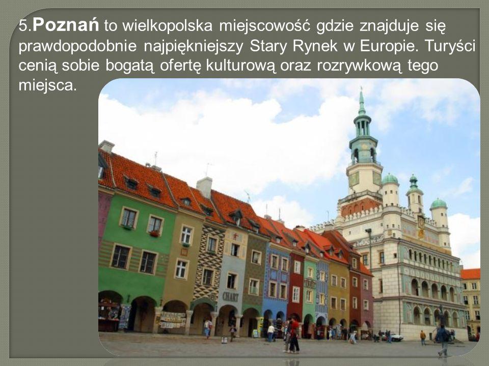 5. Poznań to wielkopolska miejscowość gdzie znajduje się prawdopodobnie najpiękniejszy Stary Rynek w Europie. Turyści cenią sobie bogatą ofertę kultur