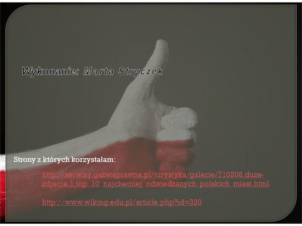 http://serwisy.gazetaprawna.pl/turystyka/galerie/710208,duze- zdjecie,1,top_10_najchetniej_odwiedzanych_polskich_miast.html http://www.wiking.edu.pl/article.php id=320 Strony z których korzysta ł am: