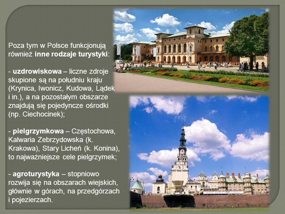 Poza tym w Polsce funkcjonują również inne rodzaje turystyki: - uzdrowiskowa – liczne zdroje skupione są na południu kraju (Krynica, Iwonicz, Kudowa, Lądek i in.), a na pozostałym obszarze znajdują się pojedyncze ośrodki (np.
