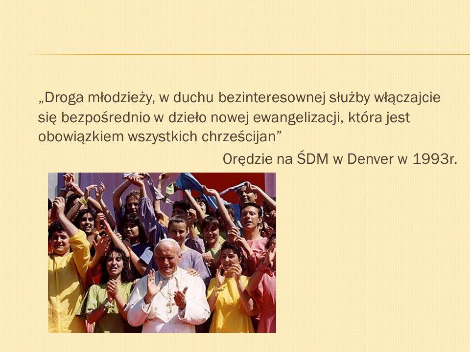 """""""Droga młodzieży, w duchu bezinteresownej służby włączajcie się bezpośrednio w dzieło nowej ewangelizacji, która jest obowiązkiem wszystkich chrześcijan Orędzie na ŚDM w Denver w 1993r."""