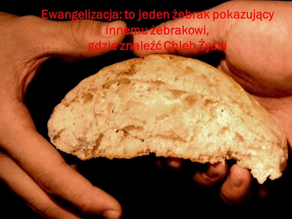 Ewangelizacja: to jeden żebrak pokazujący innemu żebrakowi, gdzie znaleźć Chleb Życia