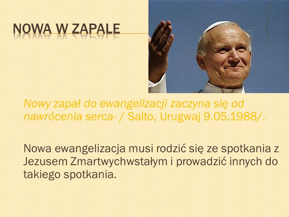 Nowy zapał do ewangelizacji zaczyna się od nawrócenia serca- / Salto, Urugwaj 9.05.1988/. Nowa ewangelizacja musi rodzić się ze spotkania z Jezusem Zm
