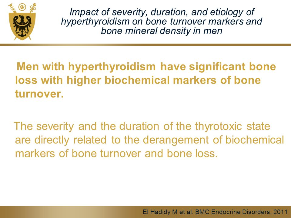 Impact of severity, duration, and etiology of hyperthyroidism on bone turnover markers and bone mineral density in men Men with hyperthyroidism have significant bone loss with higher biochemical markers of bone turnover.