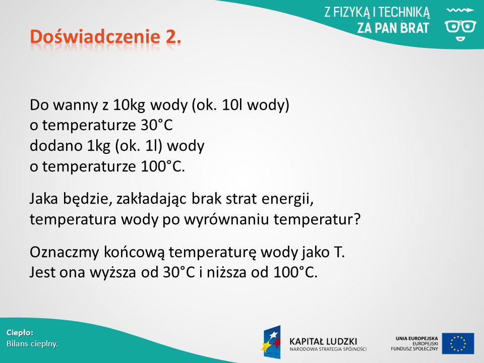 Ciepło: Bilans cieplny. Do wanny z 10kg wody (ok. 10l wody) o temperaturze 30°C dodano 1kg (ok. 1l) wody o temperaturze 100°C. Jaka będzie, zakładając