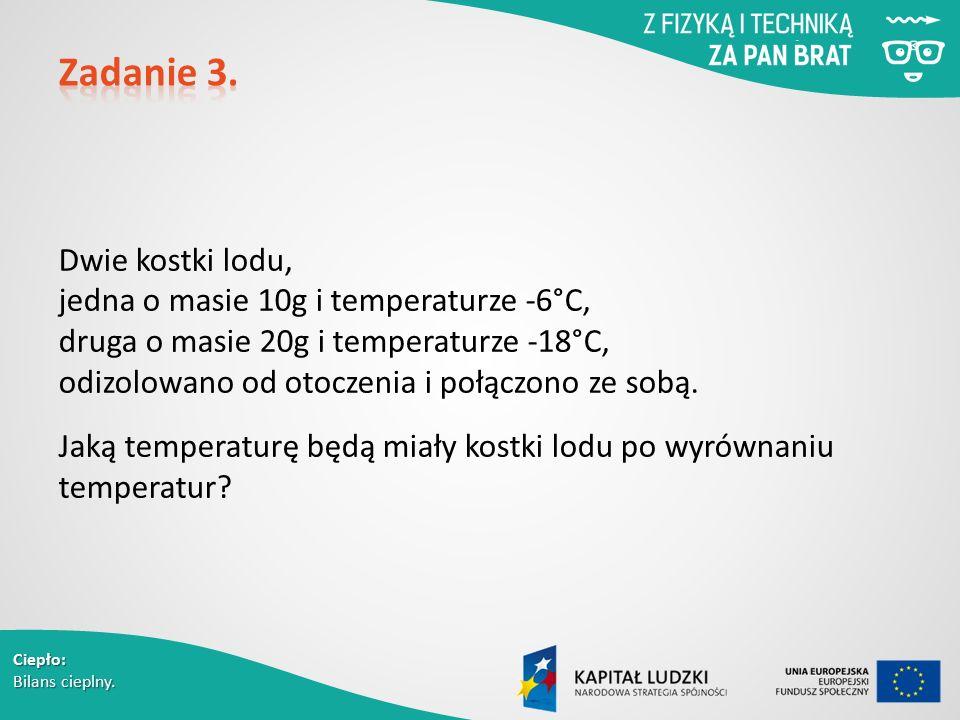 Ciepło: Bilans cieplny. Dwie kostki lodu, jedna o masie 10g i temperaturze -6°C, druga o masie 20g i temperaturze -18°C, odizolowano od otoczenia i po