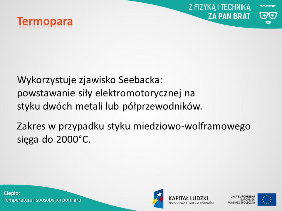 Wykorzystuje zjawisko Seebacka: powstawanie siły elektromotorycznej na styku dwóch metali lub półprzewodników. Zakres w przypadku styku miedziowo-wo