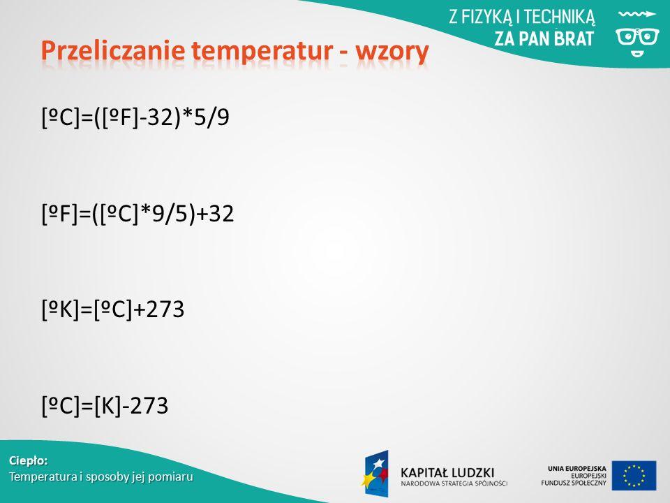 Ciepło: Temperatura i sposoby jej pomiaru [ºC]=([ºF]-32)*5/9 [ºF]=([ºC]*9/5)+32 [ºK]=[ºC]+273 [ºC]=[K]-273