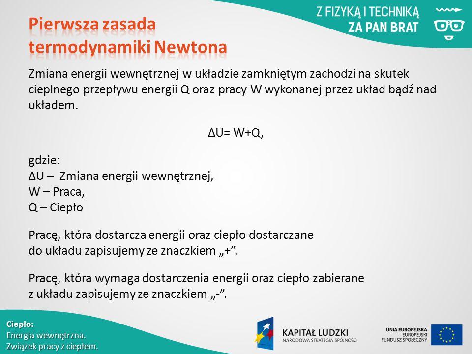 Zmiana energii wewnętrznej w układzie zamkniętym zachodzi na skutek cieplnego przepływu energii Q oraz pracy W wykonanej przez układ bądź nad układem.