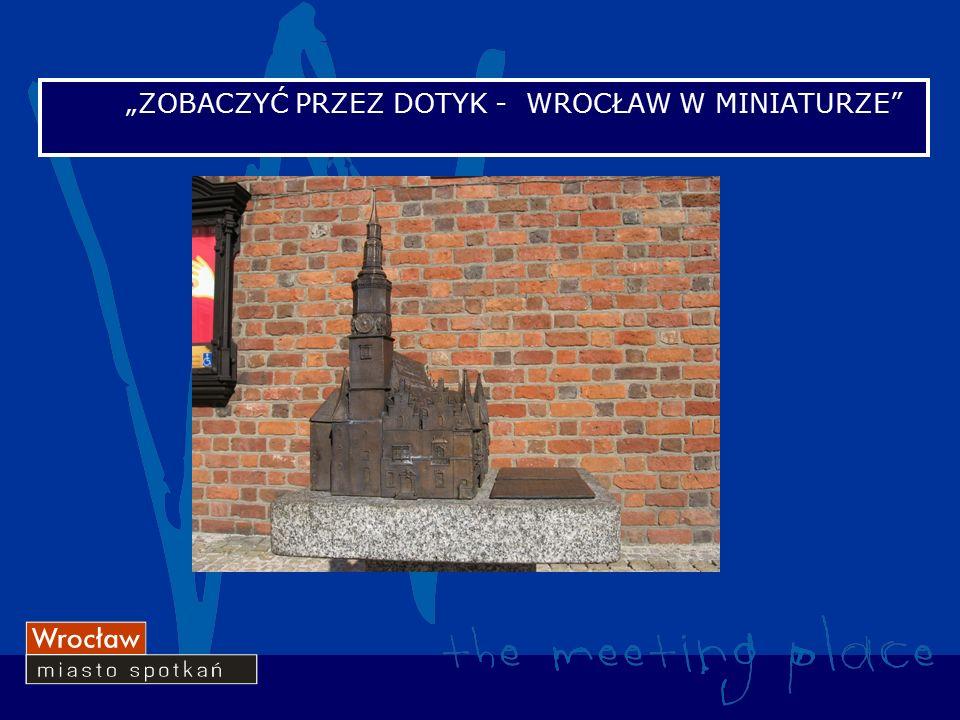 """""""ZOBACZYĆ PRZEZ DOTYK - WROCŁAW W MINIATURZE"""
