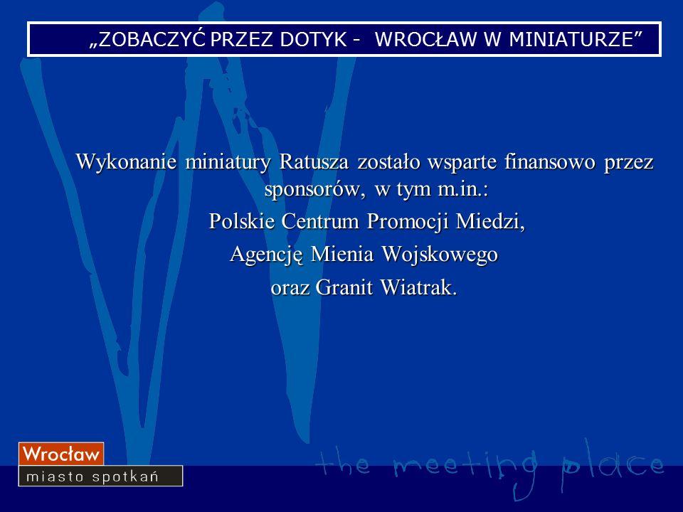 Wykonanie miniatury Ratusza zostało wsparte finansowo przez sponsorów, w tym m.in.: Polskie Centrum Promocji Miedzi, Polskie Centrum Promocji Miedzi, Agencję Mienia Wojskowego oraz Granit Wiatrak.