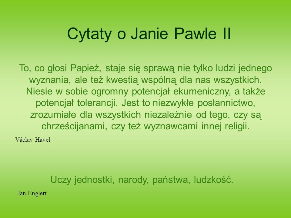 Cytaty o Janie Pawle II Kiedy spojrzał, przeszedł mnie dreszcz, jakiś taki dziwny prąd.