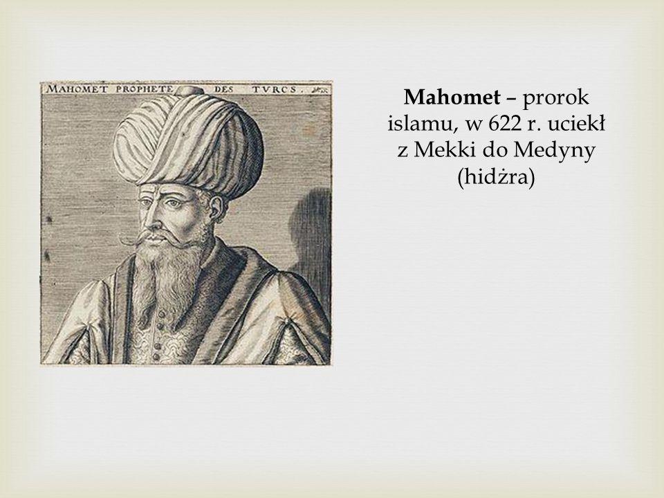 Mahomet – prorok islamu, w 622 r. uciekł z Mekki do Medyny (hidżra)
