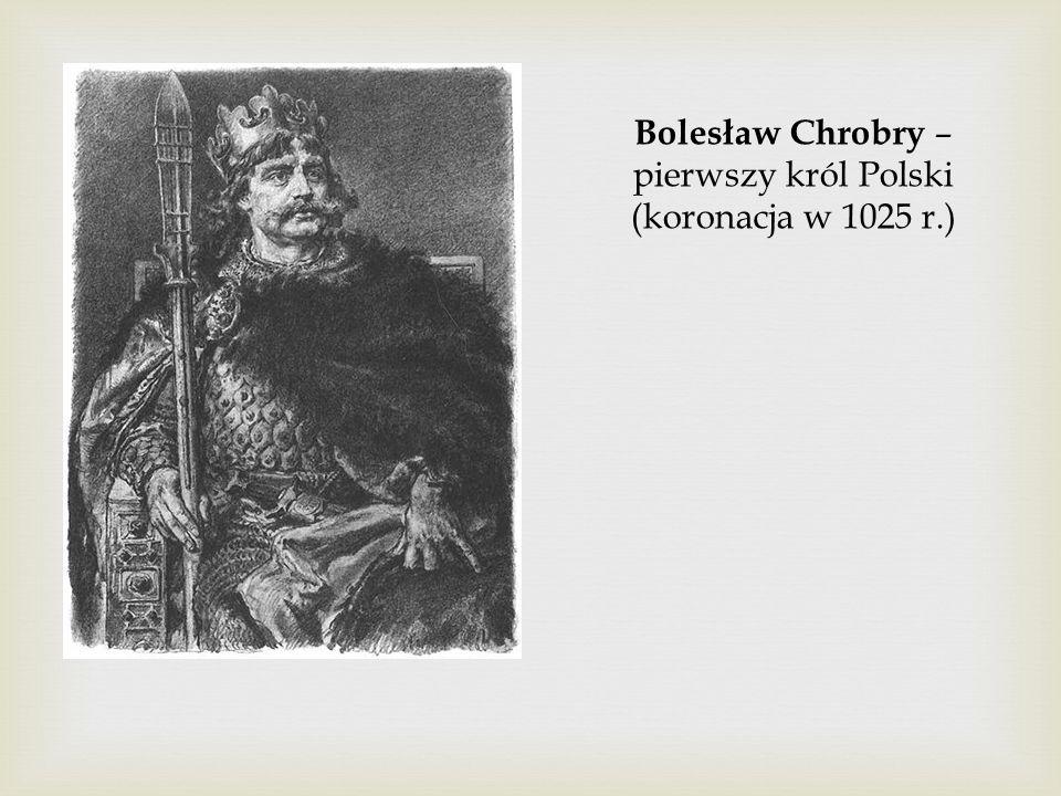 Bolesław Chrobry – pierwszy król Polski (koronacja w 1025 r.)