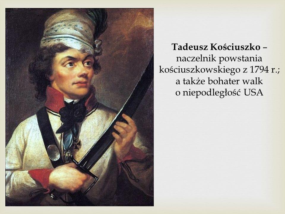 Tadeusz Kościuszko – naczelnik powstania kościuszkowskiego z 1794 r.; a także bohater walk o niepodległość USA