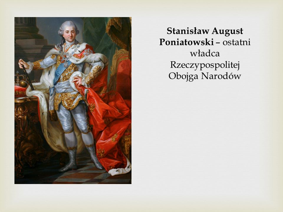 Stanisław August Poniatowski – ostatni władca Rzeczypospolitej Obojga Narodów