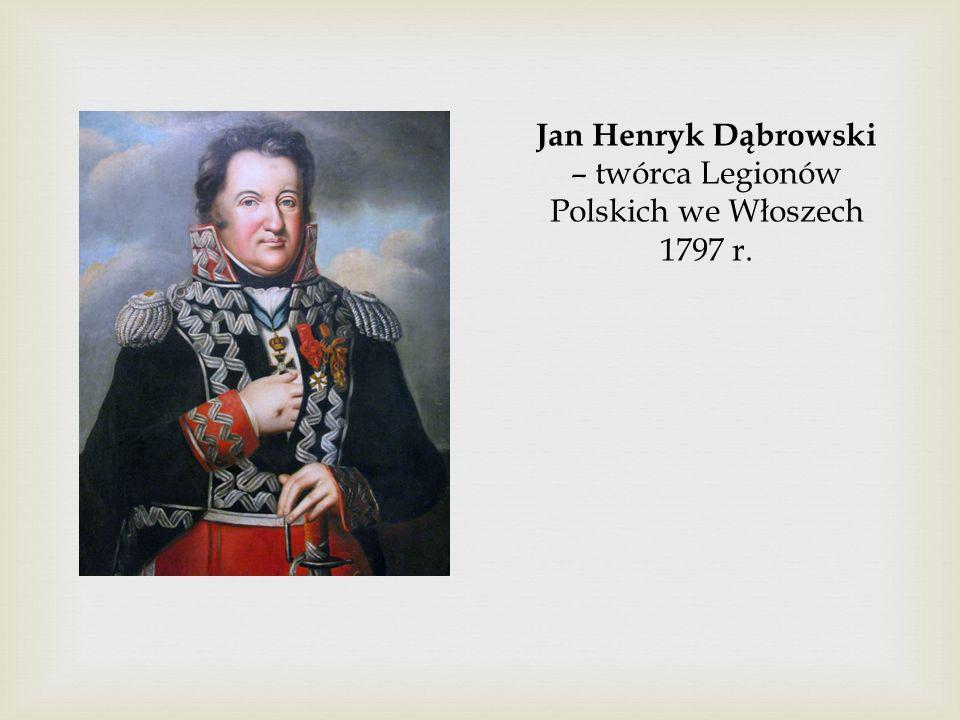 Jan Henryk Dąbrowski – twórca Legionów Polskich we Włoszech 1797 r.