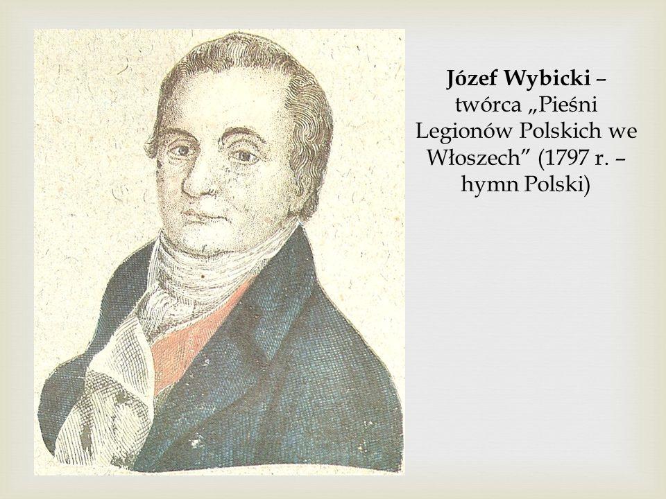 """Józef Wybicki – twórca """"Pieśni Legionów Polskich we Włoszech"""" (1797 r. – hymn Polski)"""