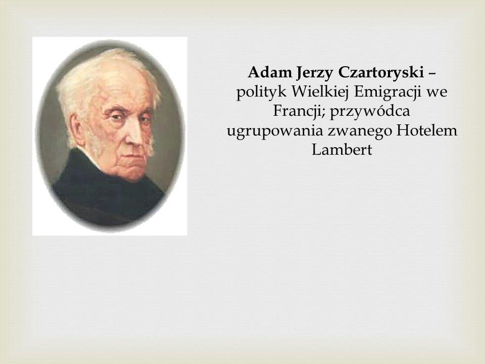 Adam Jerzy Czartoryski – polityk Wielkiej Emigracji we Francji; przywódca ugrupowania zwanego Hotelem Lambert