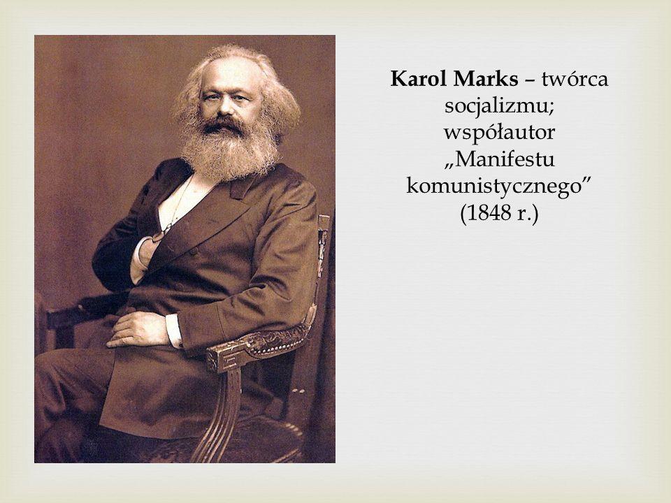 """Karol Marks – twórca socjalizmu; współautor """"Manifestu komunistycznego (1848 r.)"""