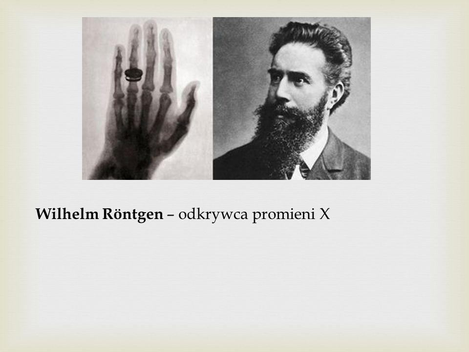 Wilhelm Röntgen – odkrywca promieni X