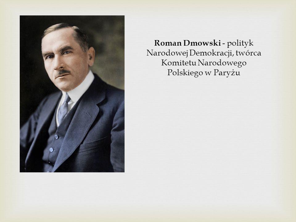 Roman Dmowski - polityk Narodowej Demokracji, twórca Komitetu Narodowego Polskiego w Paryżu