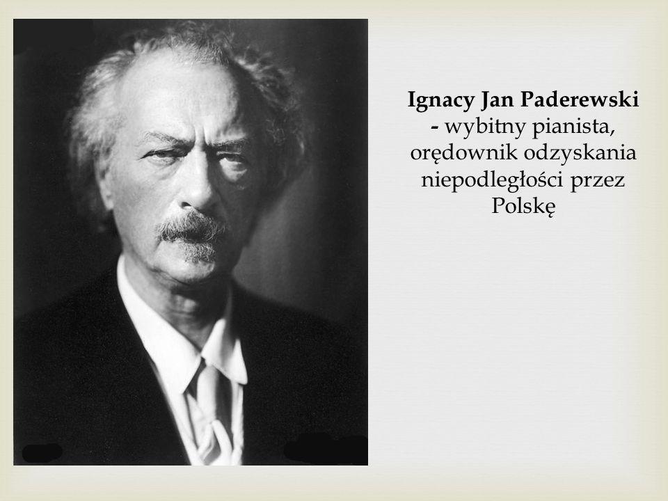 Ignacy Jan Paderewski - wybitny pianista, orędownik odzyskania niepodległości przez Polskę