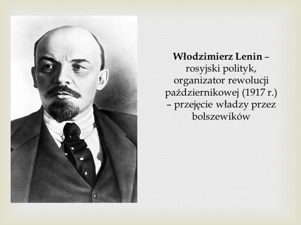 Włodzimierz Lenin – rosyjski polityk, organizator rewolucji październikowej (1917 r.) – przejęcie władzy przez bolszewików