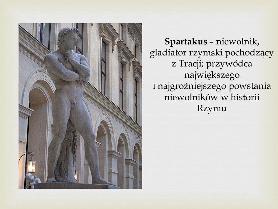 Spartakus – niewolnik, gladiator rzymski pochodzący z Tracji; przywódca największego i najgroźniejszego powstania niewolników w historii Rzymu